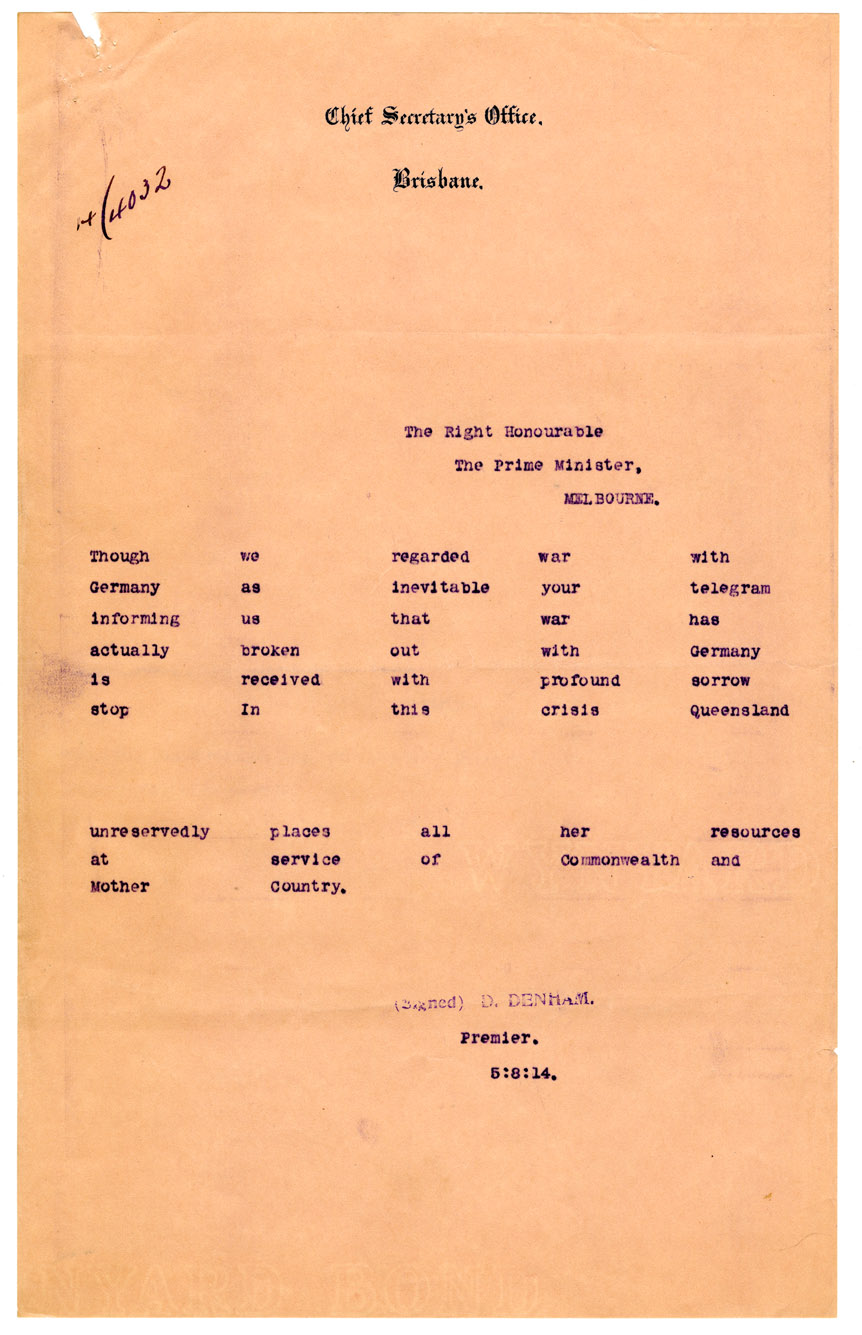 Transcript of telegram to the Prime Minister of Australia from D. Denham, Premier of Queensland responding to the news that war with Germany had broken out. QSA Digital Image Id 26716