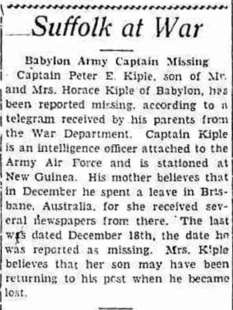 Halifax Police Sergeant West reported, following his initial visit to the crash site in late December 1943, '30 ft below the body of the craft…a pair of gents white under shorts bearing the name KIPLE.' 25-year-old Captain Peter E. Kiple of the US 36th Fighter Squadron was returning from leave in Brisbane when the Lady Ann crashed into Mount Straloch (Suffolk County News (Sayville NY) 5 March 1943, page 1).